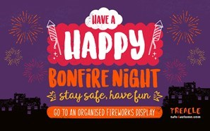 Have a happy bonfire night. Stay safe and have fun. Go to an organised fireworks display.