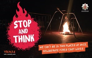 Fire in the park - Stop and think. We can't be in two places at once. Deliberate fires cost lives.